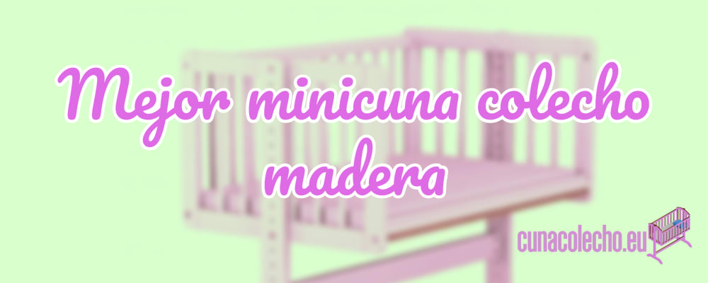 mejor minicuna colecho madera
